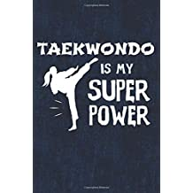 Taekwondo Is My Super Power: Funny TKD Taekwondo Girl Martial Arts Blank Lined Note Book