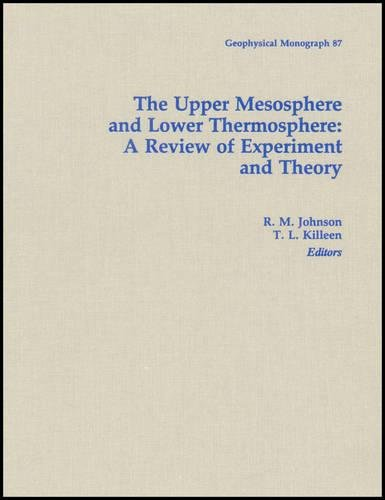 The Upper Mesosphere and Lower Thermosphere: A Review of Experiment and Theory (Geophysical Monograph)