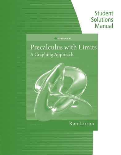 Student Solutions Manual for Larson's Precalculus with Limits: A Graphing Approach, Texas Edition, 6th