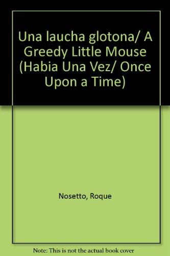 Una laucha glotona/A Greedy Little Mouse (Habia una Vez/Once Upon a Time) por Roque Nosetto