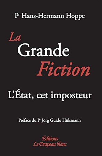 La Grande Fiction. L'Etat, cet imposteur
