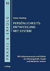 Persönlichkeitsentwicklung mit System: Mit Selbstvertrauen und Stärke als Führungskraft, Coach und Mediator wirken (Praxis & Erfolg)