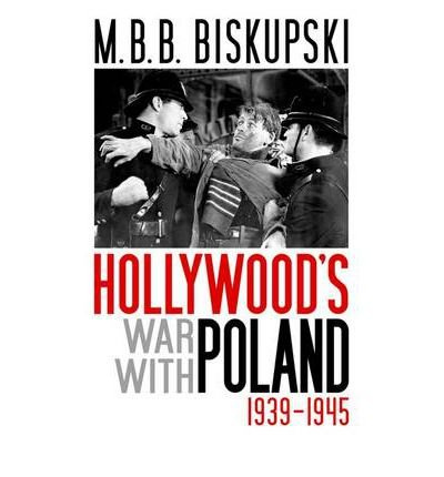 [(Hollywood's War with Poland, 1939-1945)] [Author: M. B. B. Biskupski] published on (July, 2010)