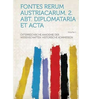 Fontes Rerum Austriacarum. 2. Abt. Diplomataria Et ACTA Volume 1 (Paperback)(German) - Common