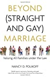 Beyond (Straight and Gay) Marriage: Valuing All Families under the Law (Queer Ideas) by Nancy D. Polikoff (2008-02-01)