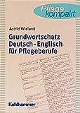 Grundwortschatz Deutsch-Englisch für Pflegeberufe - Astrid Wieland