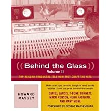 Howard Massey: Behind the Glass Volume II - Top Record Producers Tell How They Craft The Hits