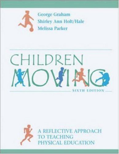 Children Moving: A Reflective Approach to Teaching Physical Education with PowerWeb/OLC Bind-in Passcard and Moving Into the Future by George M. Graham (2004-04-20)
