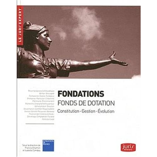 Fondations - Fonds de dotation. Constitution . Gestion . Évolution 1re édition