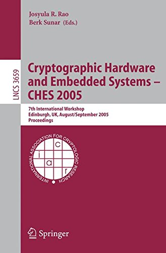 Cryptographic Hardware and Embedded Systems - CHES 2005: 7th International Workshop, Edinburgh, UK, August 29 - September 1, 2005, Proceedings (Lecture Notes in Computer Science)