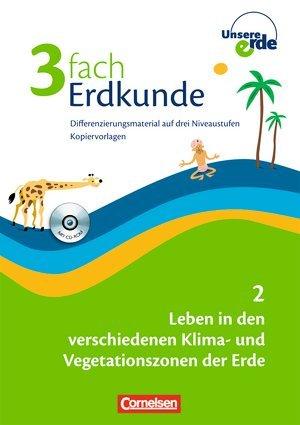 Unsere Erde. 3fach Erdkunde. 7./8. Schuljahr. Leben in den verschiedenen Klima- und Vegetationszonen der Erde. Differenzierungsmaterial auf drei Niveaustufen. Kopiervorlagen mit CD-ROM