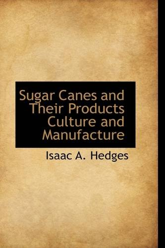 Sugar Canes and Their Products Culture and Manufacture