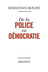 De la police en démocratie par Sebastian Roché