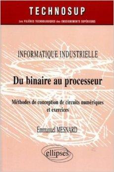 Du binaire au processeur : Méthodes de conception de circuits numériques et exercices de Emmanuel Mesnard,Denis Perrot (Préface) ( 1 juin 2004 )