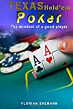 Texas Hold'em Poker - The Mindset of a good player: Learn Poker Hands, Poker Math, Poker Mental Aspects and Strategy, Poker Mindset and Money Management