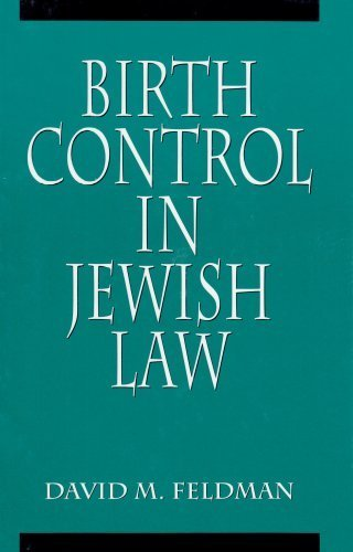Birth Control in Jewish Law: Marital Relations, Contraception and Abortion as Set Forth in the Classic Texts of Jewish Law by David Michael Feldman (1998-08-28)