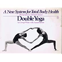 Double Yoga: A New System for Total Body Health (A Penguin handbook original) by White, Ganga, Forrest, Anna (1981) Paperback