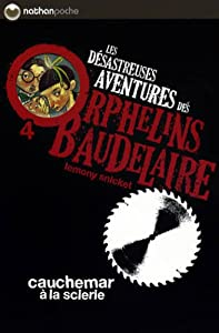 """Afficher """"Les Désastreuses aventures des orphelins Baudelaire n° 4 Cauchemar à la scierie"""""""