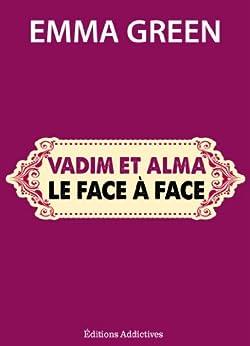 Vadim et Alma : le face à face (Toi + Moi : l'un contre l'autre) par [Green, Emma]