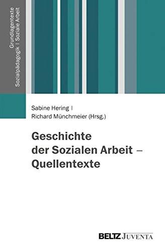 Geschichte der Sozialen Arbeit - Quellentexte (Grundlagentexte Sozialpädagogik /Sozialarbeit)
