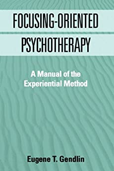 Focusing-Oriented Psychotherapy: A Manual of the Experiential Method par [Gendlin, Eugene T.]