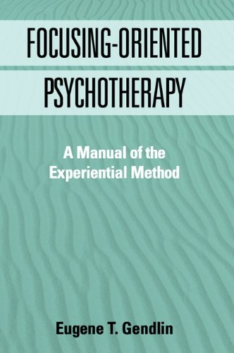 Focusing-Oriented Psychotherapy: A Manual of the Experiential Method (The Practicing Professional) (English Edition)