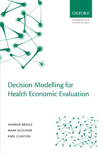 Decision Modelling for Health Economic Evaluation (Handbooks for Health Economic Evaluation) by Briggs, Andrew, Sculpher, Mark, Claxton, Karl (August 17, 2006) Paperback