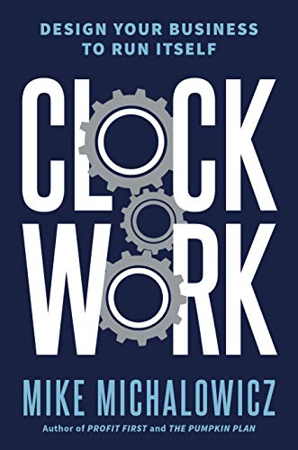 Clockwork: Design Your Business to Run Itself por Mike Michalowicz