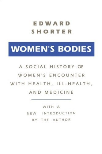 Women's Bodies: A Social History of Women's Encounter with Health, Ill-Health, and Medicine by Edward Shorter (1990-01-01)
