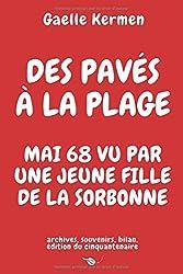 Des pavés à la plage Mai 68 vu par une jeune fille de la Sorbonne: archives souvenirs bilan édition du cinquantenaire