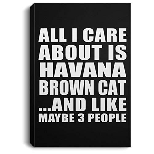 Designsify All I Care About is Havana Brown Cat and Like Maybe 3 People - Canvas Portrait Leinwandbild Portrait 20x30 cm Wand-Dekoration - Geschenk zum Geburtstag Jahrestag Muttertag Vatertag Ostern