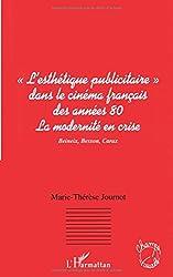 L'esthétique publicitaire dans le cinéma francais des années 80 : La modernité en crise