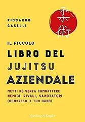 Idea Regalo - Il piccolo libro del jujitsu aziendale: Metti KO senza combattere nemici, rivali, sabotatori (compreso il tuo capo)