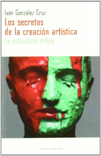 Los secretos de la creación artística: La estructura órfica (Libros Singulares) por Iván González Cruz