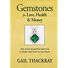 Gemstones for Love, Health & Money: The most powerful Gems & Crystals and how to use them (English Edition)