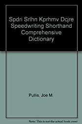Spdri Srlhn Kprhmv Dcjre Speedwriting Shorthand Comprehensive Dictionary by Joe M. Pullis (1989-06-01)