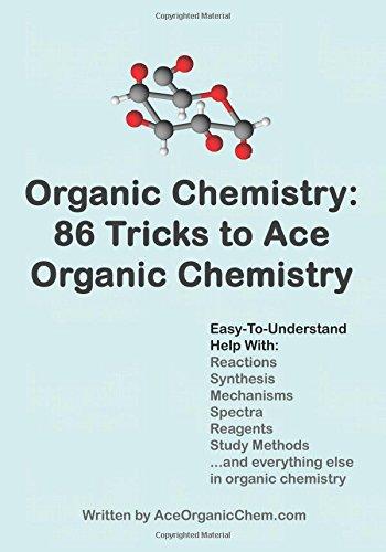 Organic Chemistry: 86 Tricks to Ace Organic Chemistry: Organic Chemistry Made Easy (Ace Organische Chemie)