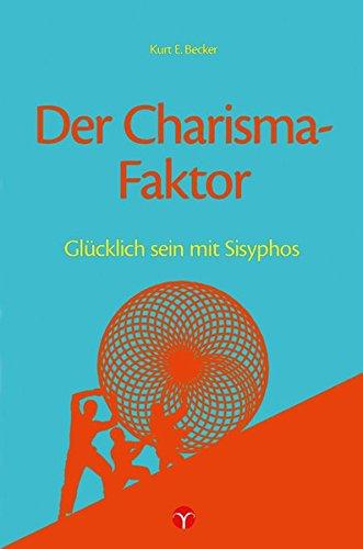 Der Charisma-Faktor: Glücklich sein mit Sisyphos