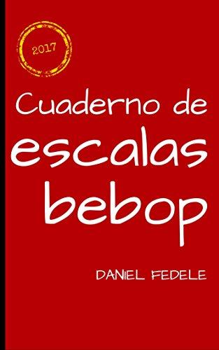 Cuaderno de escalas bebop: guía rápida para principiantes por Daniel Fedele