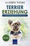 Terrier Erziehung: Hundeerziehung für Deinen Terrier Welpen (Terrier Band, Band 1)