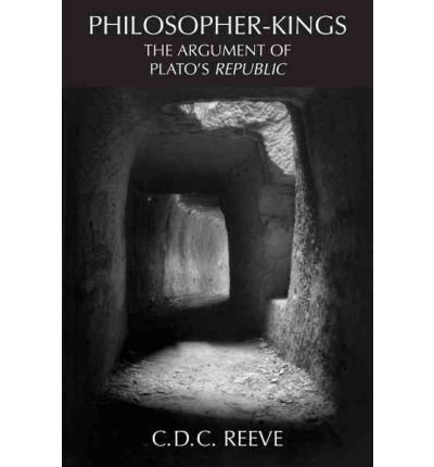 "[ PHILOSOPHER-KINGS THE ARGUMENT OF PLATO'S ""REPUBLIC"" ] By Reeve, C. D. C. ( AUTHOR ) Apr-2006[ Paperback ]"