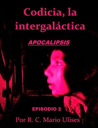 Codicia, La intergaláctica: los extremistas (APOCALIPSIS nº 2) por Mario Ulises Ramos Chiguil