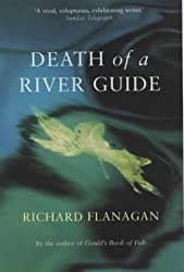 Death of a River Guide by Richard Flanagan (2004-02-12)