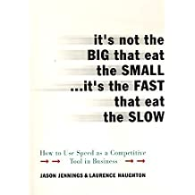 It's Not the Big that Eat the Small...It's the Fast that Eat the Slow by Jason Jennings (2001-01-09)
