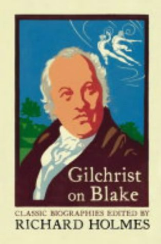 Gilchrist on Blake: The Life of William Blake by Alexander Gilchrist (Flamingo Classic Biographies) (2011-03-04)