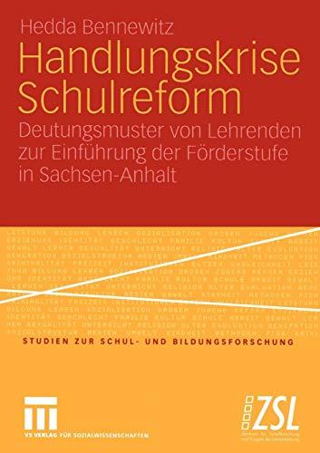 Handlungskrise Schulreform: Deutungsmuster von Lehrenden zur Einführung der Förderstufe in Sachsen-Anhalt (Studien zur Schul- und Bildungsforschung, Band 25)