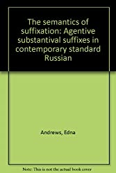 The semantics of suffixation: Agentive substantival suffixes in contemporary standard Russian