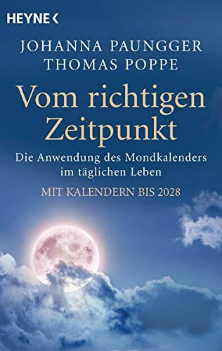 Vom richtigen Zeitpunkt: Die Anwendung des Mondkalenders im täglichen Leben - Mit Kalendern bis 2028 -