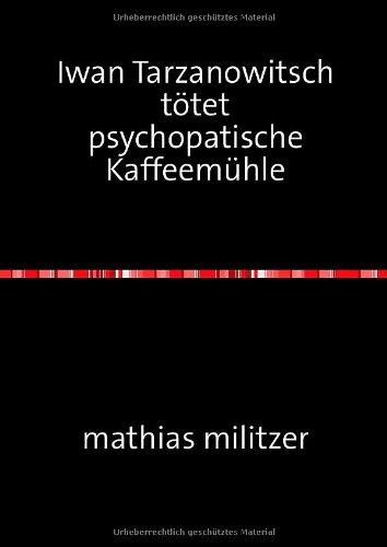 Iwan Tarzanowitsch tötet psychopatische Kaffeemühle