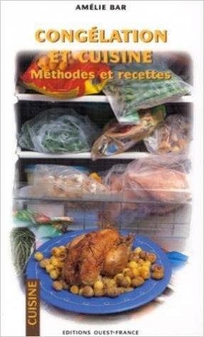 CONGELATION ET CUISINE. Méthodes et recettes de Amélie Bar ( 2 mars 1999 )